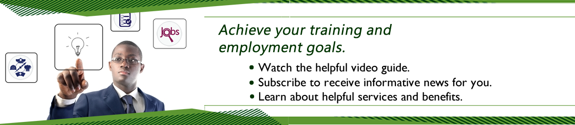 Achieve your training and employment goals.